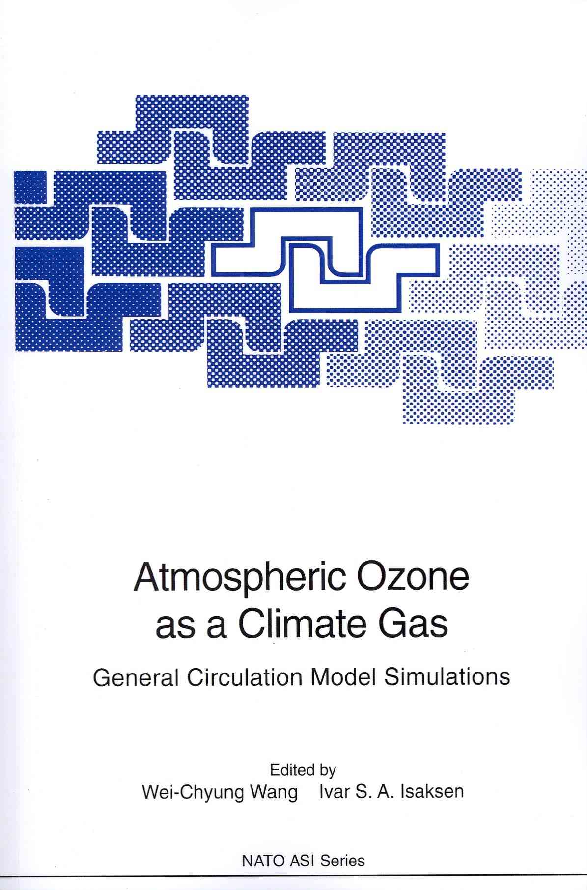 Atmospheric Ozone As a Climate Gas By Wang, Wei-Chyung (EDT)/ Isaksen, Ivar S. (EDT)